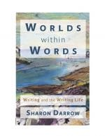 WORLDS WITHIN WORDS: WRITING AND THE WRITING LIFE
