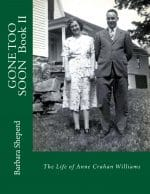 Gone Too Soon - Book II - The Life of Anne Crahan Williams