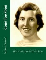 Gone Too Soon, a Biography of Anne Crahan Williams